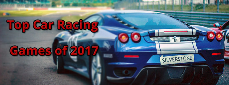 Top Car Racing Games of 2017 for all Racing Fans - Gamers' Nation