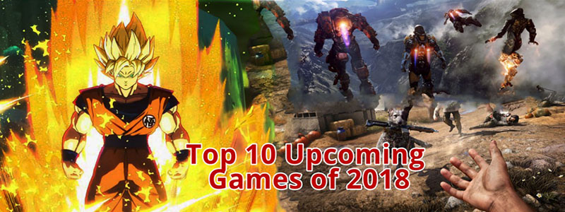 The Top 10 Upcoming Games of 2018
